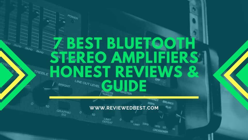 7 Best Bluetooth Stereo Amplifiers Honest Reviews & Guide