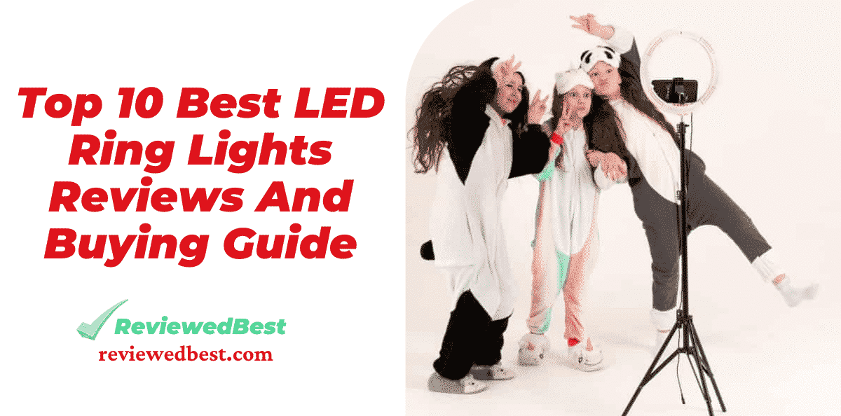 Best LED Ring Lights Reviews And Buying Guide - reviewedbest.com