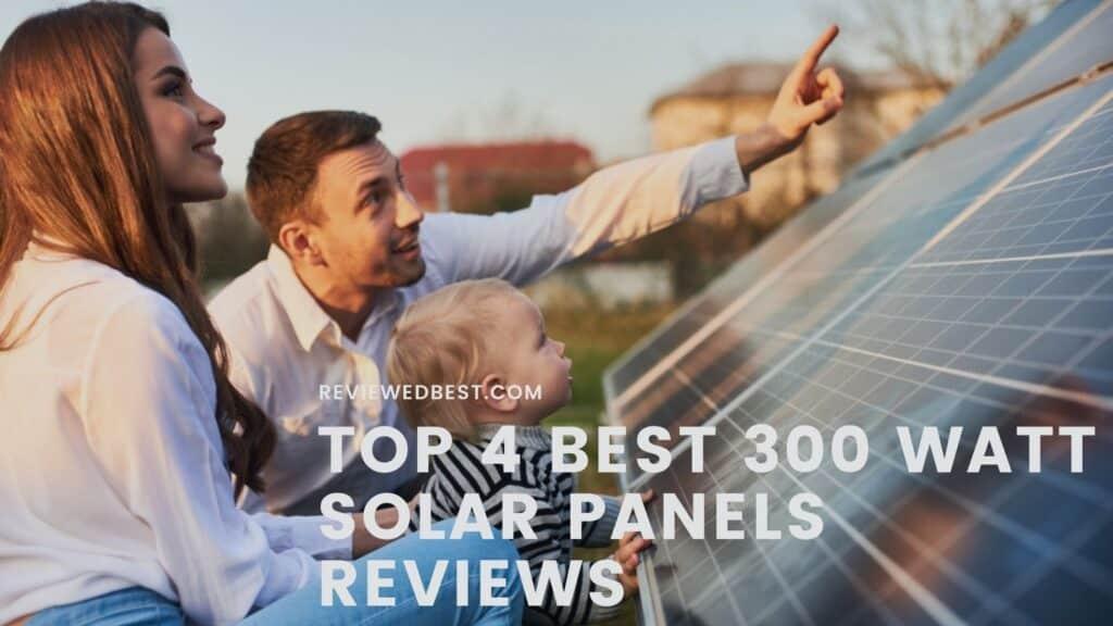 Top 4 Best 300-Watt Solar Panels Reviews - reviewedbest.com