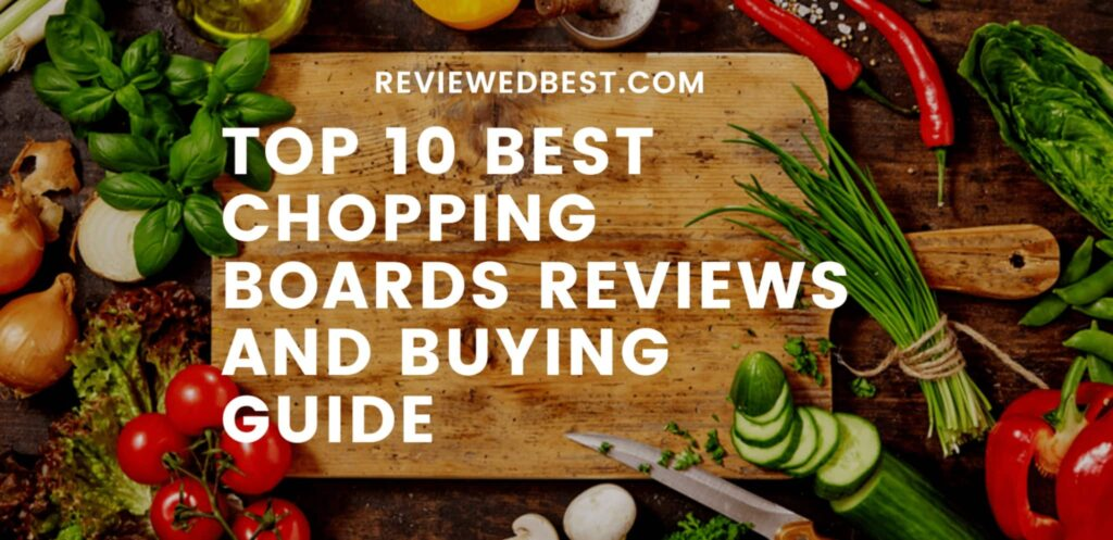 Top-10-Best-Chopping-Boards-Reviews-And-Buying-Guide-reviewedbest.com