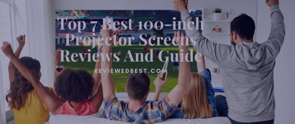 Top 7 Best 100-inch Projector Screens Reviews And Guide - reviewedbest.com