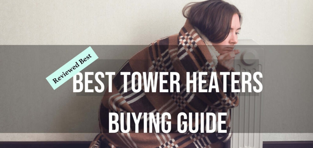 Best Tower Heaters Buying Guide
