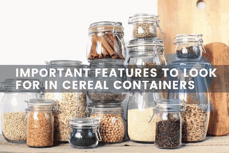Important Features To Look For in best Cereal Containers