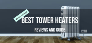Top 7 Best Tower Heaters Reviews And Guide