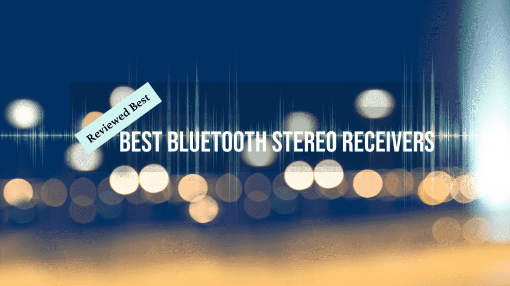 Top 9 Best Bluetooth Stereo Receivers Reviews And Guide