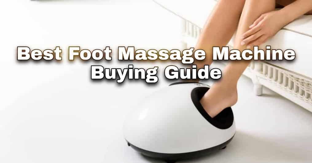 best foot massage machine buying guide